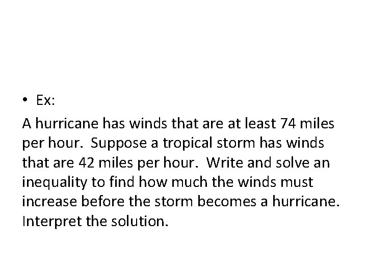 • Ex: A hurricane has winds that are at least 74 miles per