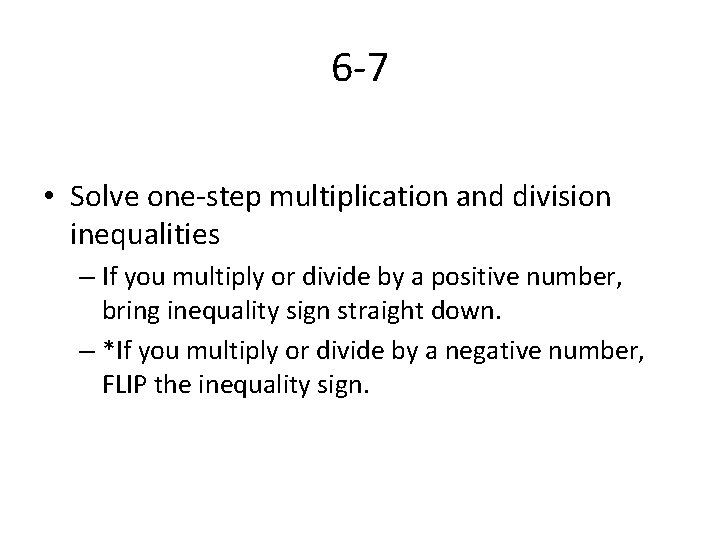 6 -7 • Solve one-step multiplication and division inequalities – If you multiply or