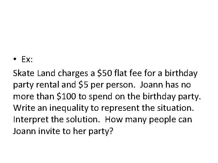 • Ex: Skate Land charges a $50 flat fee for a birthday party
