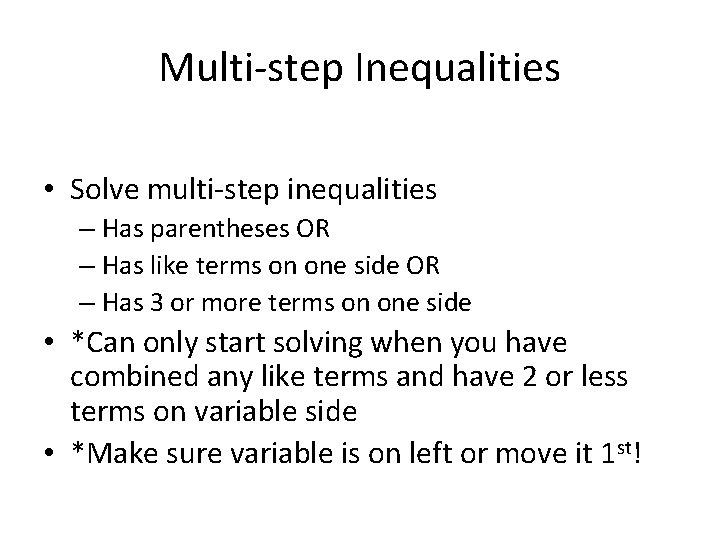 Multi-step Inequalities • Solve multi-step inequalities – Has parentheses OR – Has like terms