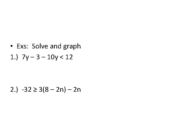 • Exs: Solve and graph 1. ) 7 y – 3 – 10
