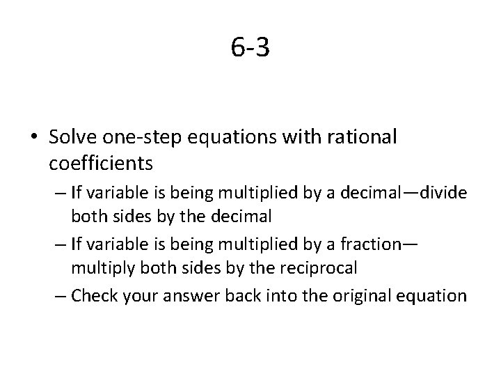6 -3 • Solve one-step equations with rational coefficients – If variable is being