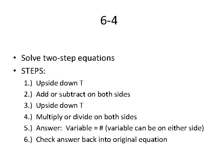 6 -4 • Solve two-step equations • STEPS: 1. ) Upside down T 2.