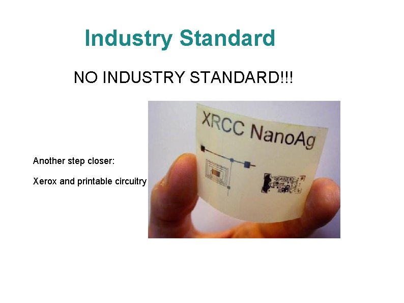 Industry Standard NO INDUSTRY STANDARD!!! Another step closer: Xerox and printable circuitry