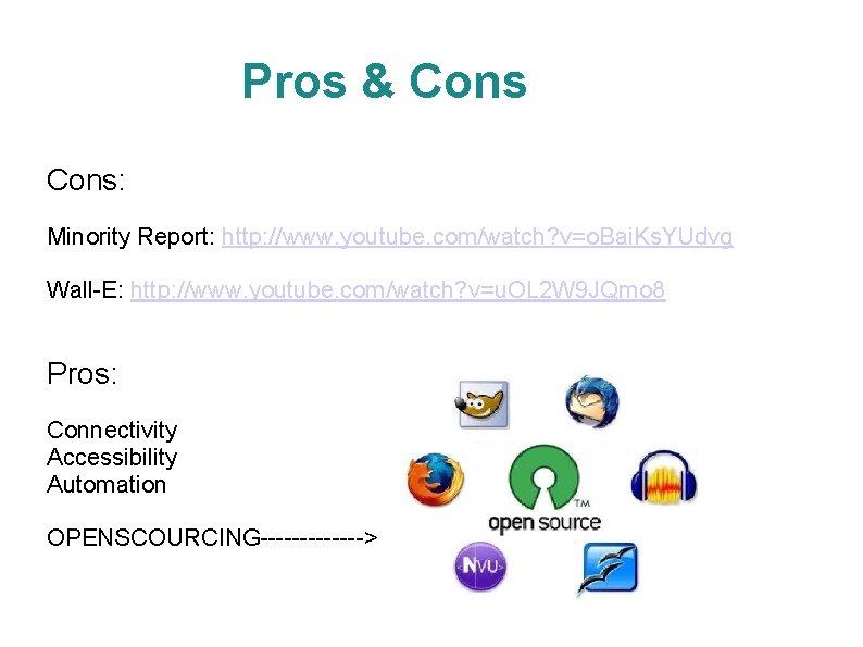 Pros & Cons: Minority Report: http: //www. youtube. com/watch? v=o. Bai. Ks. YUdvg Wall-E:
