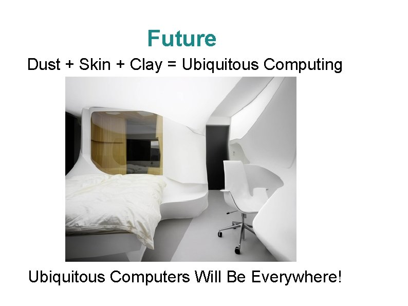 Future Dust + Skin + Clay = Ubiquitous Computing Ubiquitous Computers Will Be Everywhere!