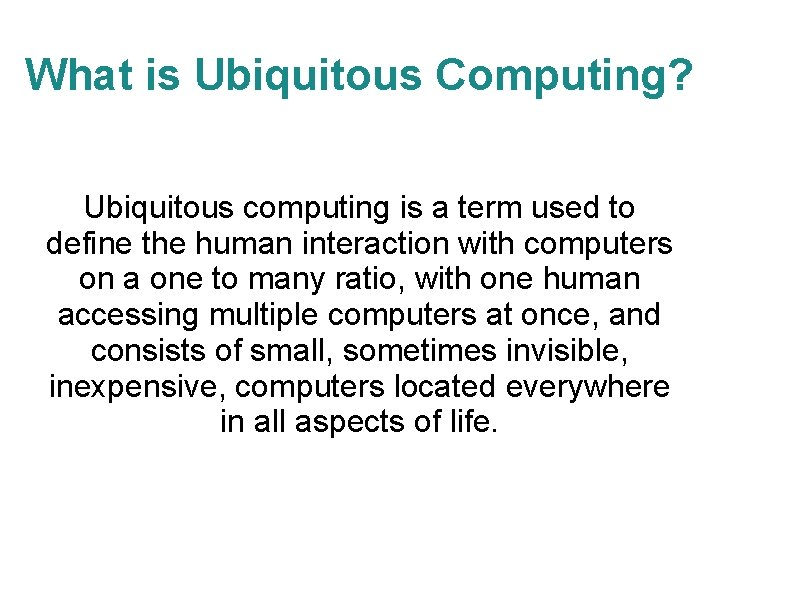 What is Ubiquitous Computing? Ubiquitous computing is a term used to define the human