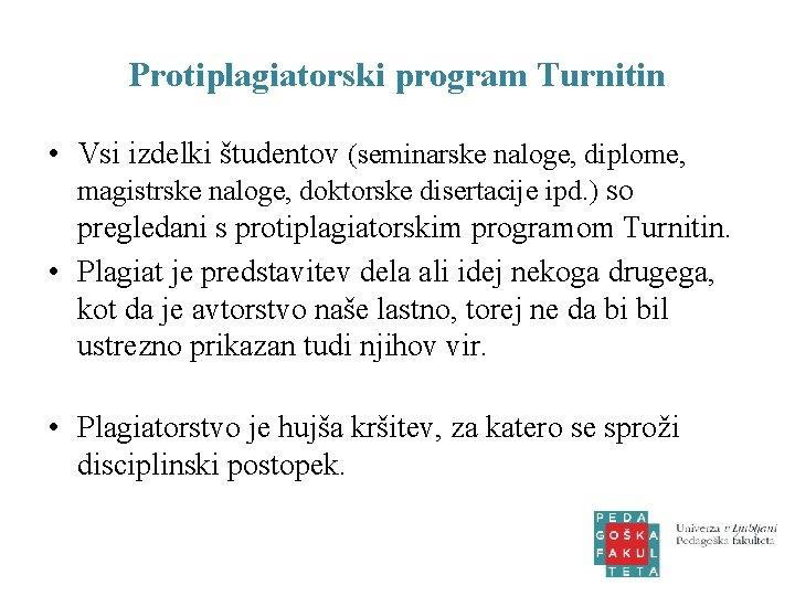 Protiplagiatorski program Turnitin • Vsi izdelki študentov (seminarske naloge, diplome, magistrske naloge, doktorske disertacije