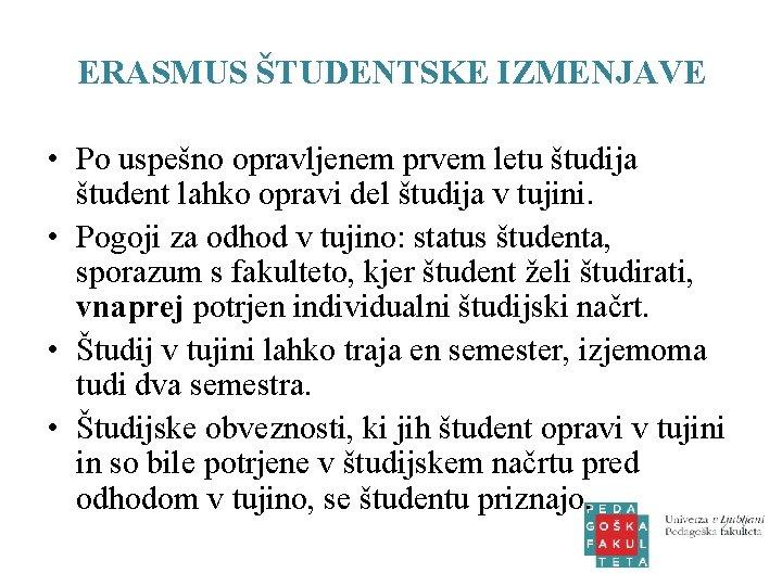 ERASMUS ŠTUDENTSKE IZMENJAVE • Po uspešno opravljenem prvem letu študija študent lahko opravi del