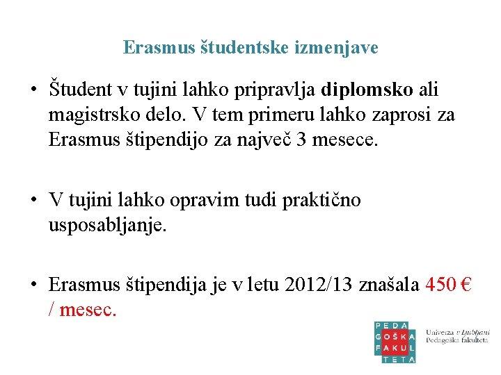 Erasmus študentske izmenjave • Študent v tujini lahko pripravlja diplomsko ali magistrsko delo. V