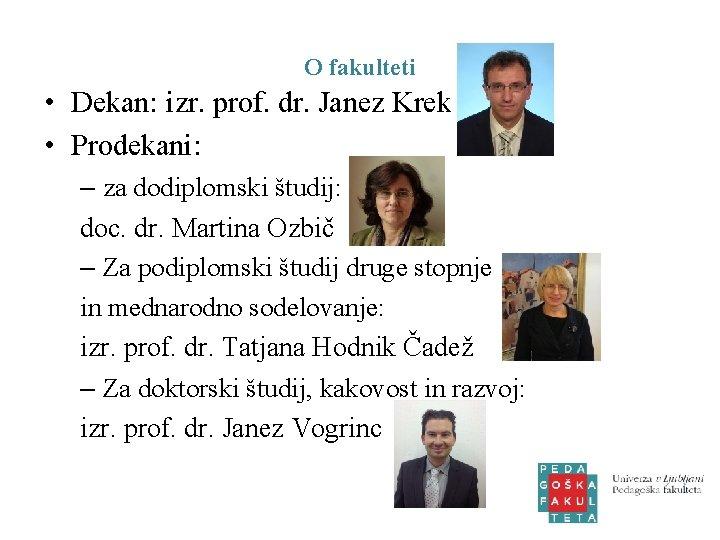 O fakulteti • Dekan: izr. prof. dr. Janez Krek • Prodekani: – za dodiplomski