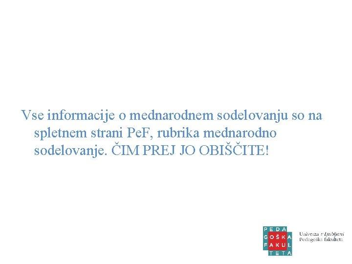 Vse informacije o mednarodnem sodelovanju so na spletnem strani Pe. F, rubrika mednarodno sodelovanje.