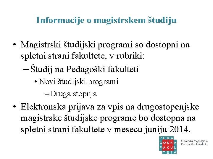 Informacije o magistrskem študiju • Magistrski študijski programi so dostopni na spletni strani fakultete,