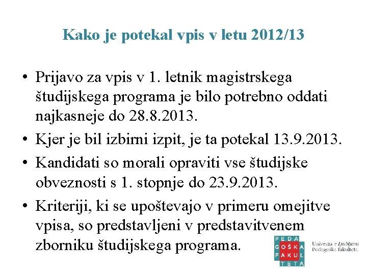 Kako je potekal vpis v letu 2012/13 • Prijavo za vpis v 1. letnik