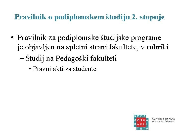 Pravilnik o podiplomskem študiju 2. stopnje • Pravilnik za podiplomske študijske programe je objavljen