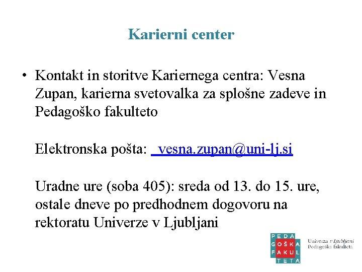 Karierni center • Kontakt in storitve Kariernega centra: Vesna Zupan, karierna svetovalka za splošne