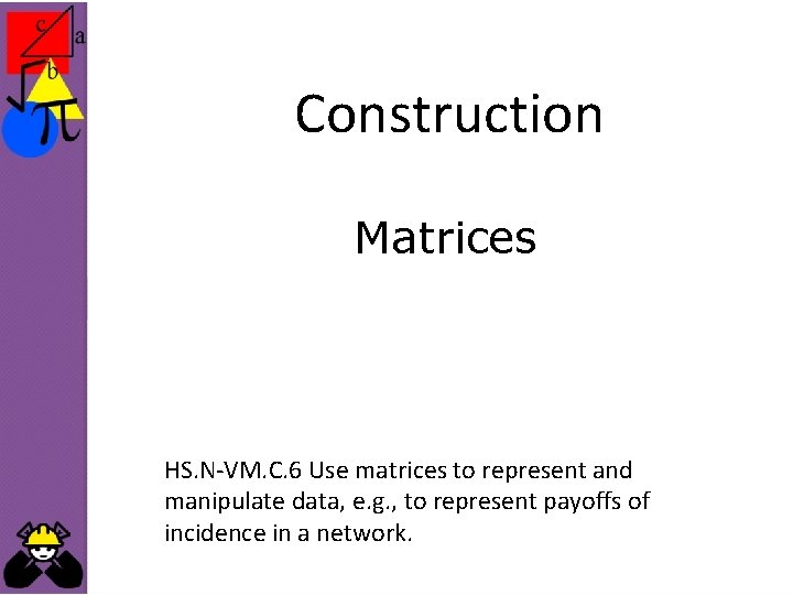 Construction Matrices HS. N-VM. C. 6 Use matrices to represent and manipulate data, e.