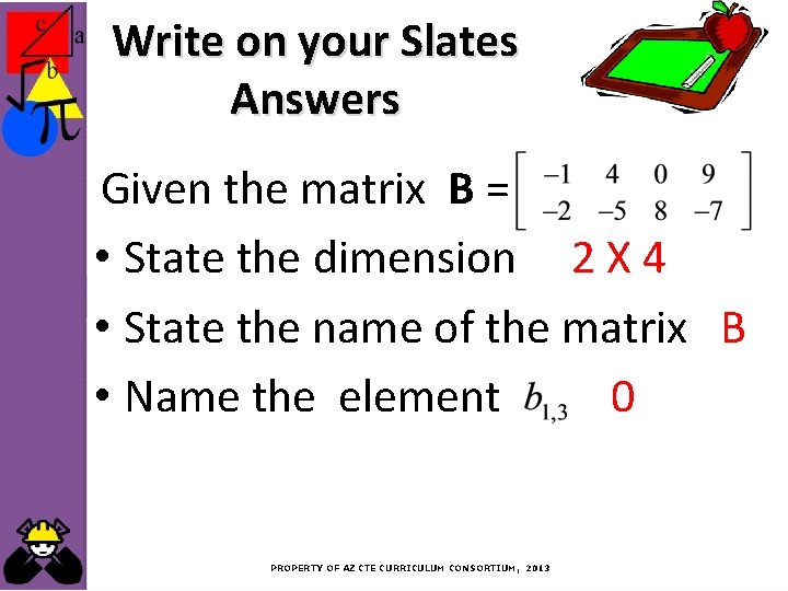 Write on your Slates Answers Given the matrix B = • State the dimension