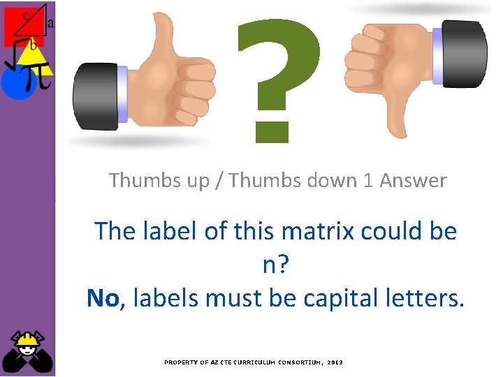 ? Thumbs up / Thumbs down 1 Answer The label of this matrix could