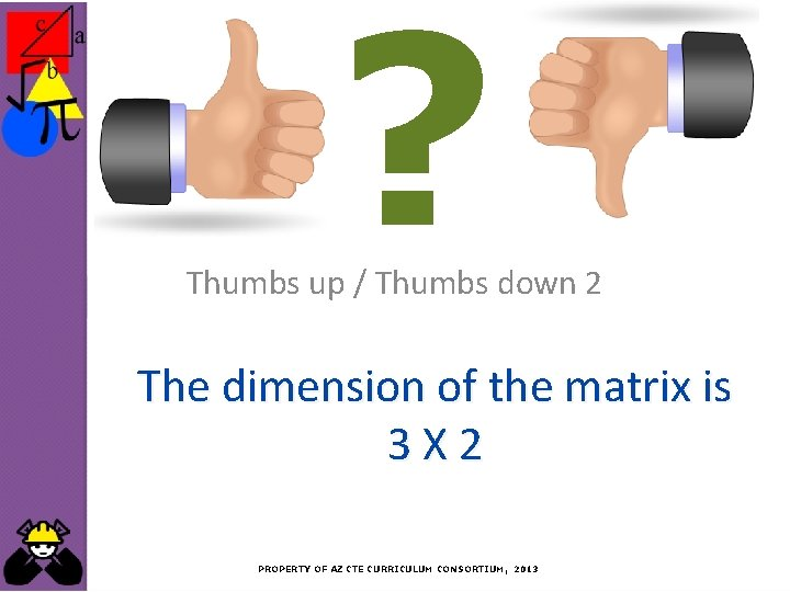 ? Thumbs up / Thumbs down 2 The dimension of the matrix is 3