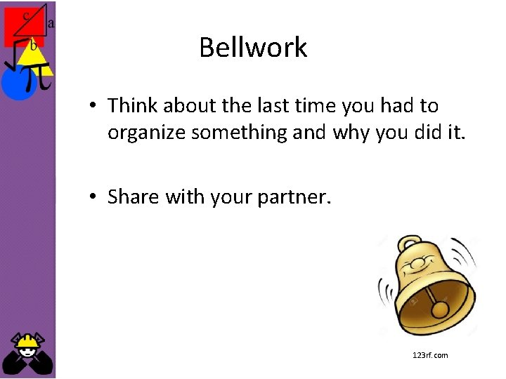 Bellwork • Think about the last time you had to organize something and why