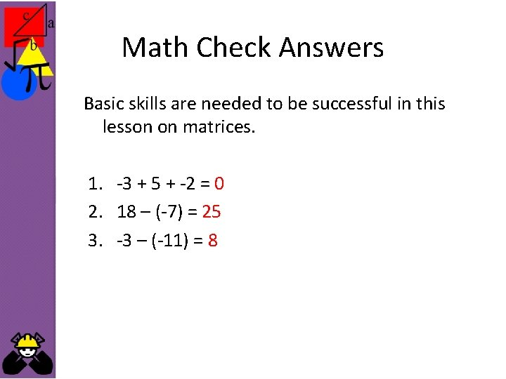 Math Check Answers Basic skills are needed to be successful in this lesson on