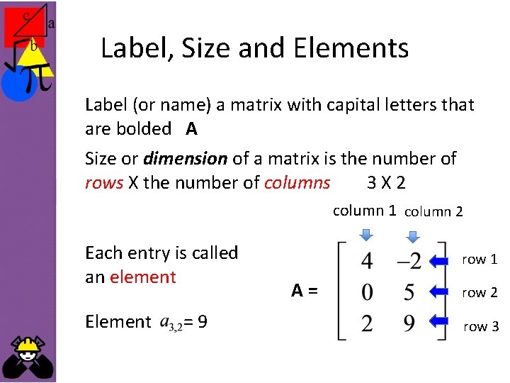 Label, Size and Elements Label (or name) a matrix with capital letters that are