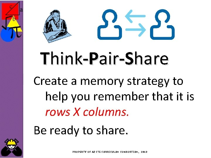 Think-Pair-Share Create a memory strategy to help you remember that it is rows X