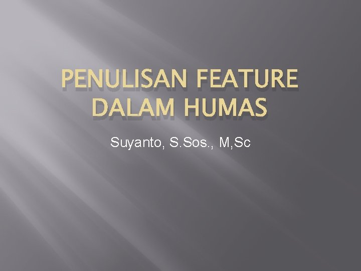 PENULISAN FEATURE DALAM HUMAS Suyanto, S. Sos. , M, Sc