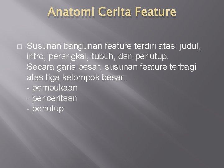 Anatomi Cerita Feature � Susunan bangunan feature terdiri atas: judul, intro, perangkai, tubuh, dan