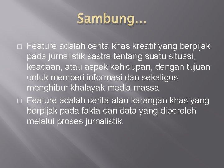 Sambung. . . � � Feature adalah cerita khas kreatif yang berpijak pada jurnalistik