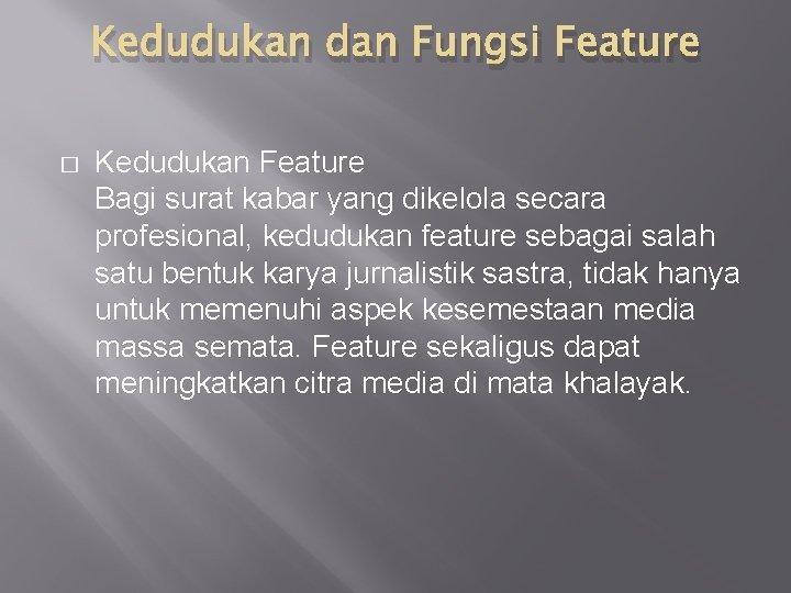 Kedudukan dan Fungsi Feature � Kedudukan Feature Bagi surat kabar yang dikelola secara profesional,