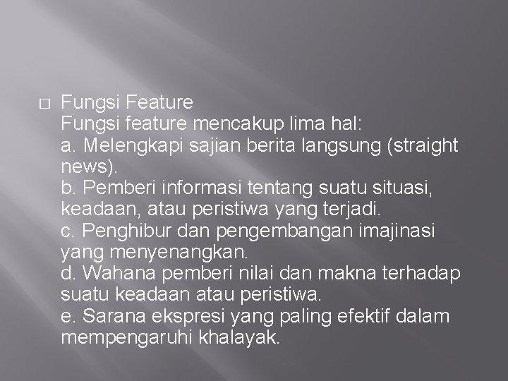 � Fungsi Feature Fungsi feature mencakup lima hal: a. Melengkapi sajian berita langsung (straight
