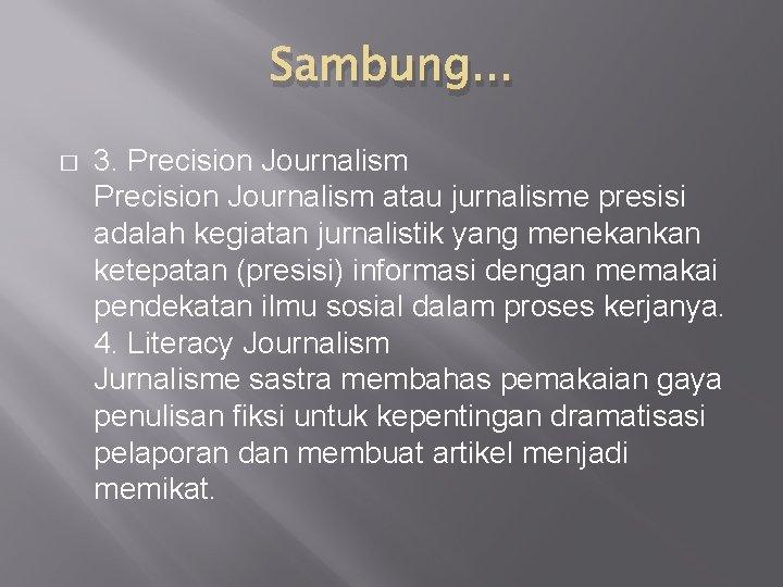 Sambung. . . � 3. Precision Journalism atau jurnalisme presisi adalah kegiatan jurnalistik yang