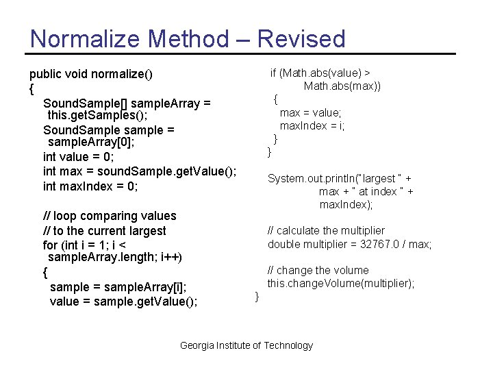 Normalize Method – Revised public void normalize() { Sound. Sample[] sample. Array = this.