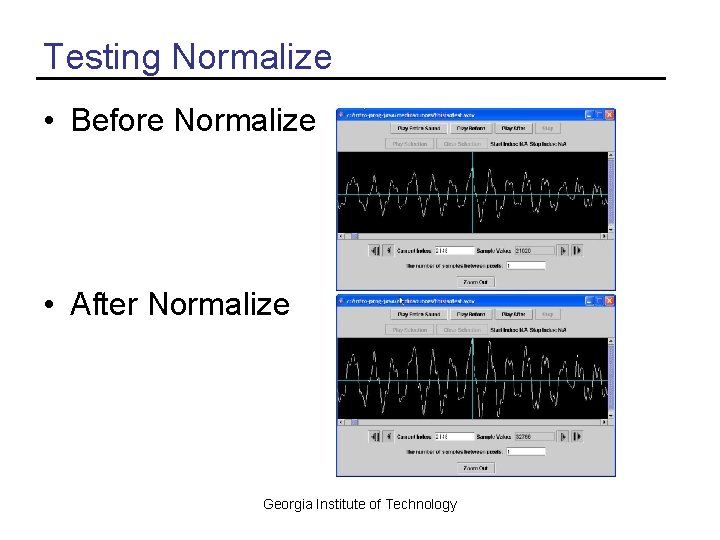 Testing Normalize • Before Normalize • After Normalize Georgia Institute of Technology