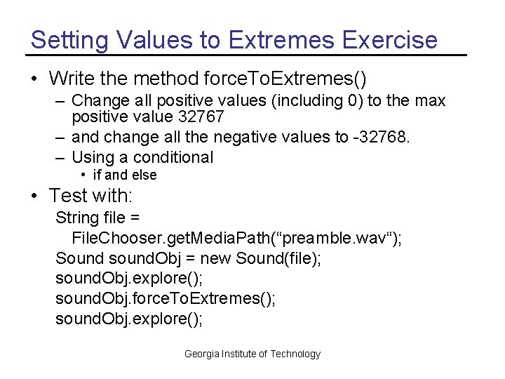 Setting Values to Extremes Exercise • Write the method force. To. Extremes() – Change