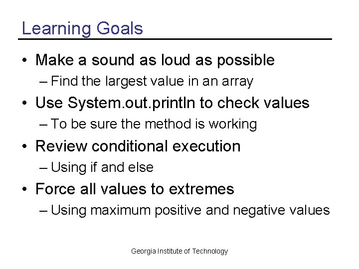 Learning Goals • Make a sound as loud as possible – Find the largest
