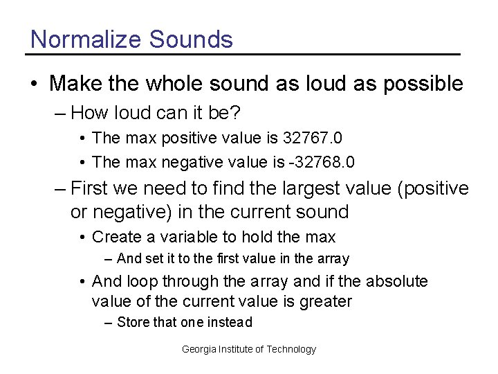 Normalize Sounds • Make the whole sound as loud as possible – How loud