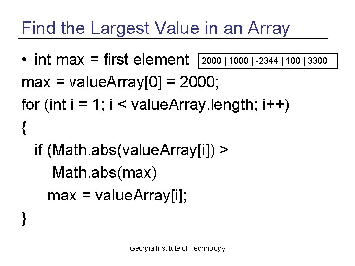 Find the Largest Value in an Array • int max = first element 2000