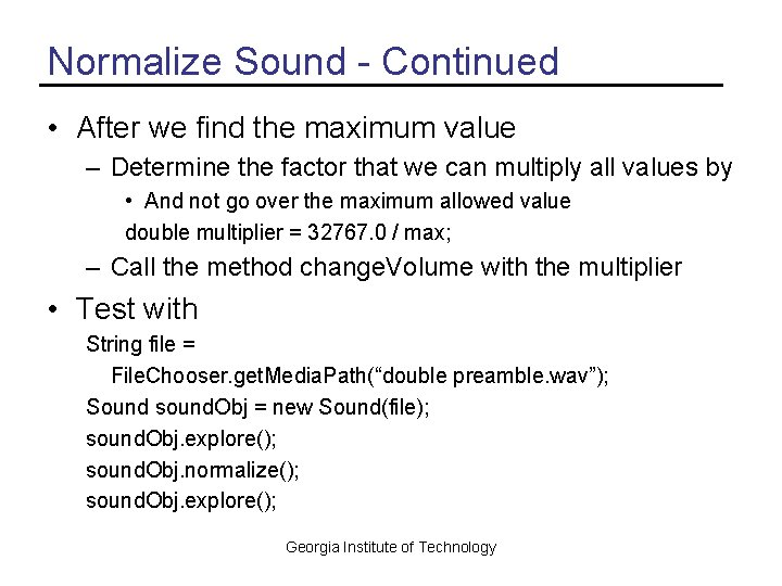 Normalize Sound - Continued • After we find the maximum value – Determine the