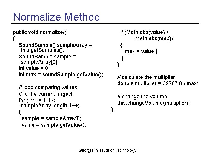 Normalize Method public void normalize() { Sound. Sample[] sample. Array = this. get. Samples();