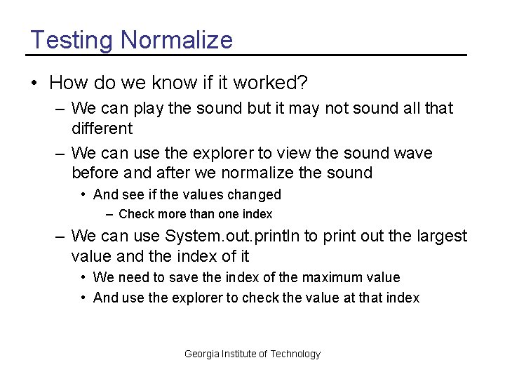 Testing Normalize • How do we know if it worked? – We can play