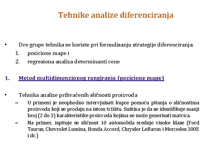 Tehnike analize diferenciranja • Dve grupe tehnika se koriste pri formulisanju strategije diferenciranja: 1.