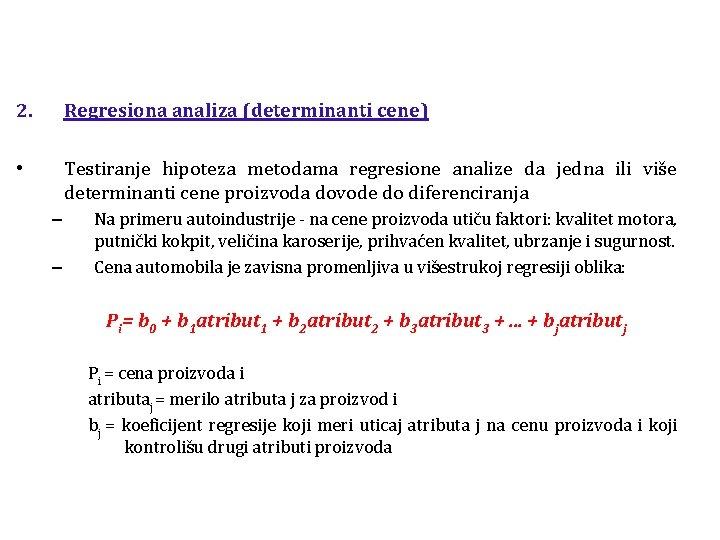 2. Regresiona analiza (determinanti cene) • Testiranje hipoteza metodama regresione analize da jedna ili