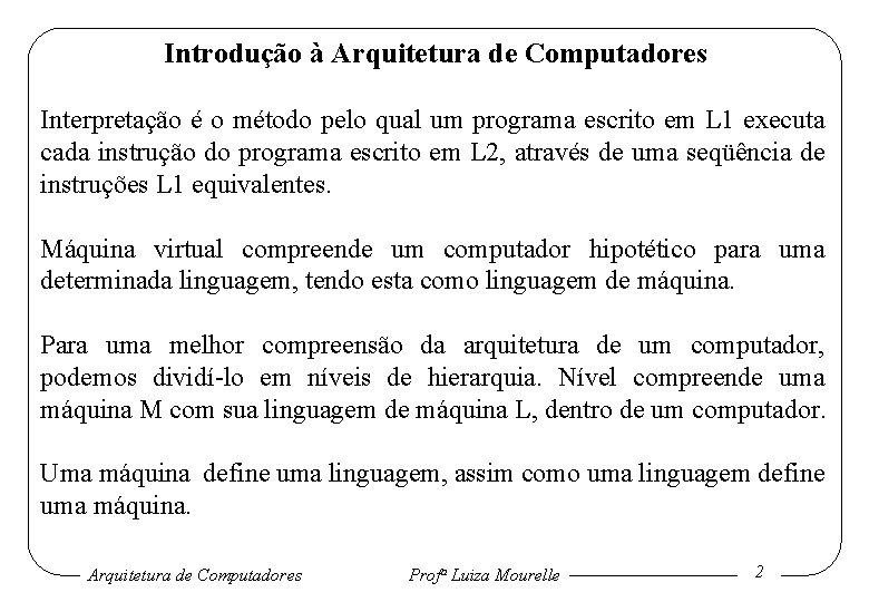 Introdução à Arquitetura de Computadores Interpretação é o método pelo qual um programa escrito