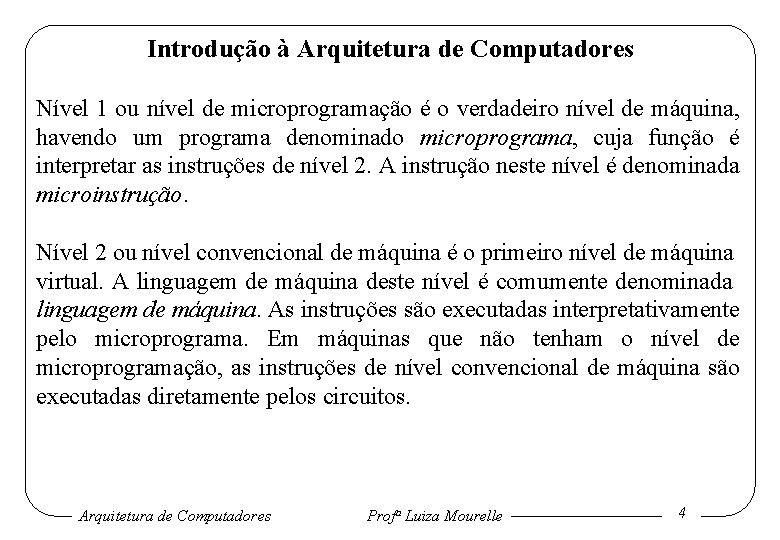Introdução à Arquitetura de Computadores Nível 1 ou nível de microprogramação é o verdadeiro