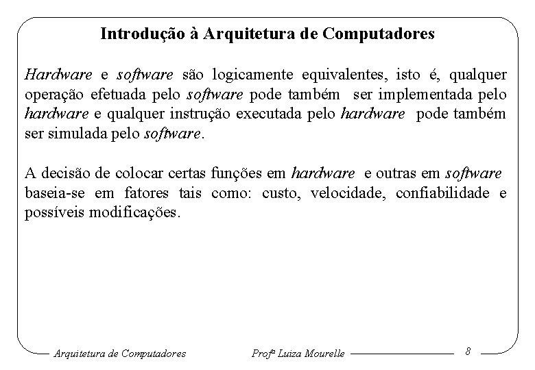 Introdução à Arquitetura de Computadores Hardware e software são logicamente equivalentes, isto é, qualquer