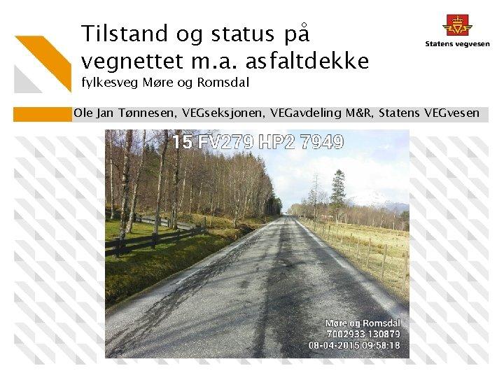 Tilstand og status på vegnettet m. a. asfaltdekke fylkesveg Møre og Romsdal Ole Jan