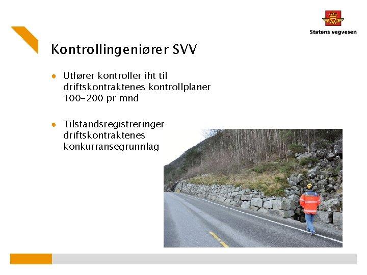 Kontrollingeniører SVV ● Utfører kontroller iht til driftskontraktenes kontrollplaner 100 -200 pr mnd ●
